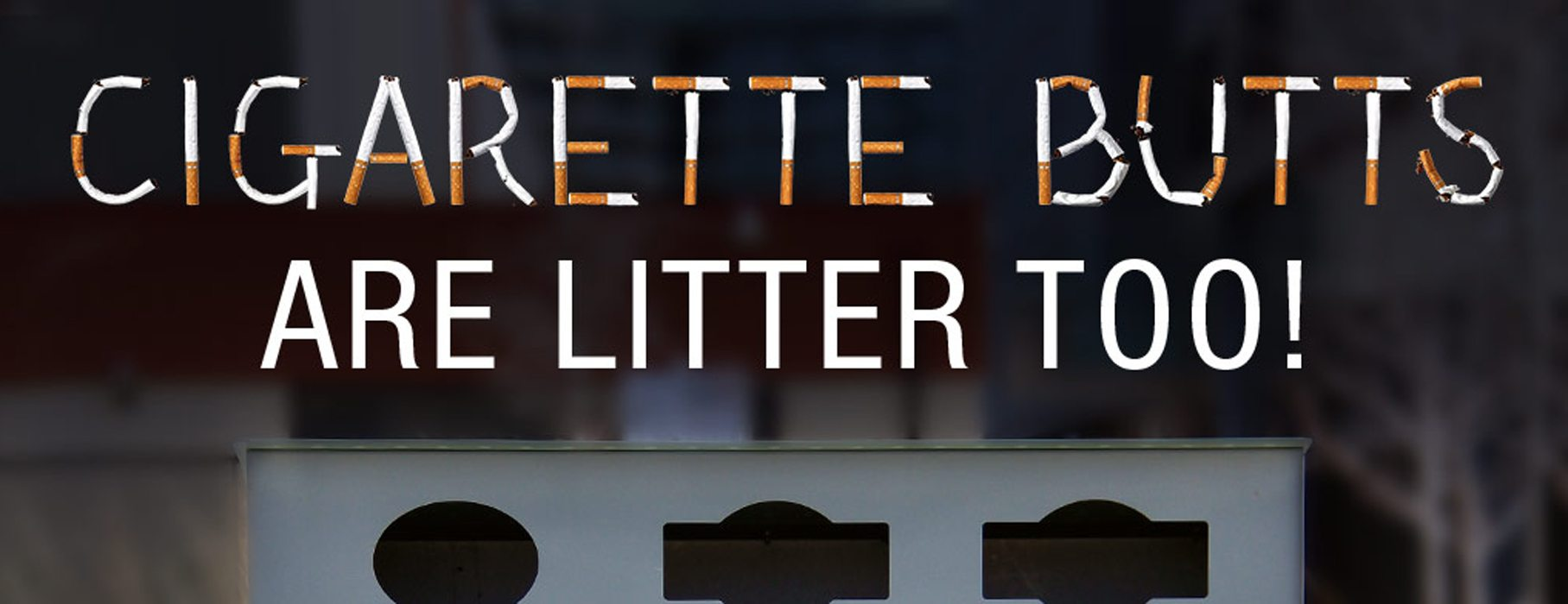 Cigarette Butts Are Litter Too!
